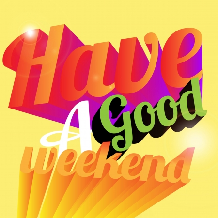 weekend: have a good weekend