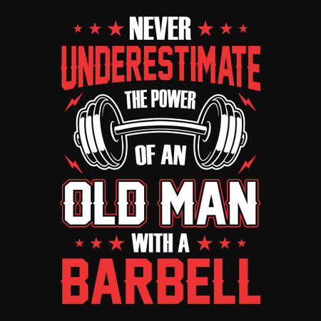 Gym quote - Never underestimate the power of an old man with a barbell - vector t shirt design