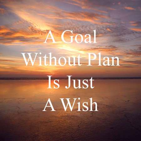 Inspirational motivational quotes on nature sunset background. A goal without plan is just a wish.