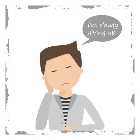 preoccupation: Sad man sits holding his head in his hand. Above him bubble talk with the phrase, I am slowly giving up. Worried, depression sign. Loser. Tired, upset person. Vector illustration flat design