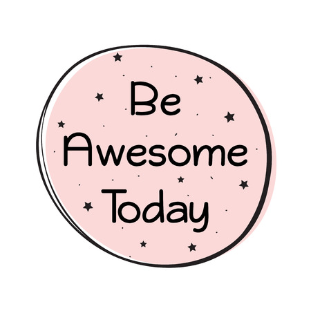 Be Awesome Today Quote isolated on plain background.