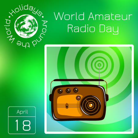 Calendar. Holidays Around the World. Event of each day. Green blur background - name, date, illustration. For magazines, educational publications. World Amateur Radio Day. Retro radio and radio waves Illustration
