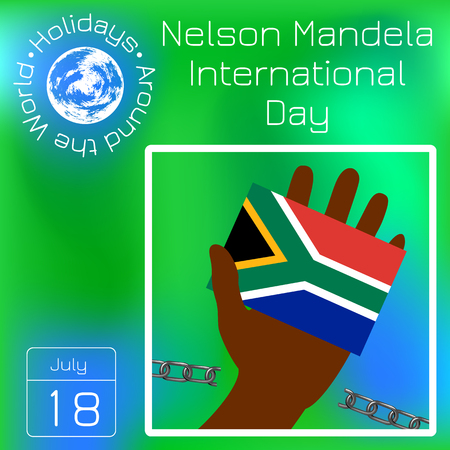 Nelson Mandela International Day. 18 July. The concept of a political holiday. Flag in hand of the Republic of South Africa. Broken chain. Calendar. Holidays Around the World. Event of each day. Illustration