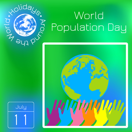 World Population Day. 11 July. Hands of different colors stretch. Planet Earth. Calendar. Holidays Around the World. Event of each day. Green blur background - name, date, illustration.