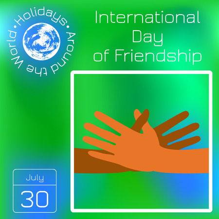 International Day of Friendship. Hands of people stretch to make a handshake. Calendar. Holidays Around the World. Event of each day. Green blur background - name, date, illustration.