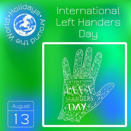 International Left Handers Day. 13 August. Hand lettering with the name of the event. Calendar. Holidays Around the World. Event of each day. Green blur background - name, date, illustration. Ilustracja