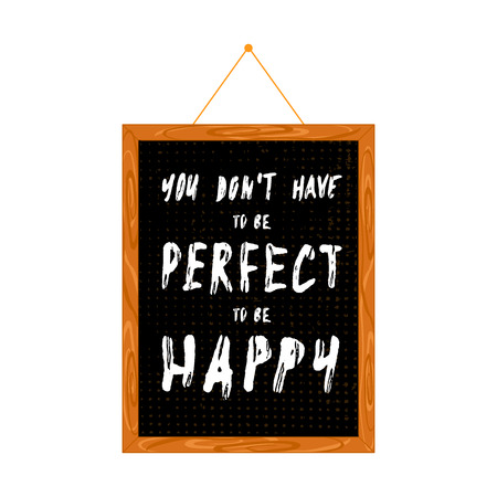 Hand chalk lettering with affirmations in a wooden frame, hanging on the wall. Isolated on white. Text - You dont have to be perfect to be happy Illustration