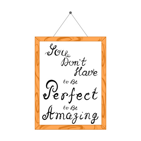 Hand lettering with affirmations in a wooden frame, hanging on the wall. Isolated on white. Text - You dont have to be perfect to be amazing