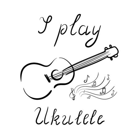 I play ukulele - lettering, music, playing a musical instrument, Hawaiian guitar, ukulele, notes. Vector doodle illustration.