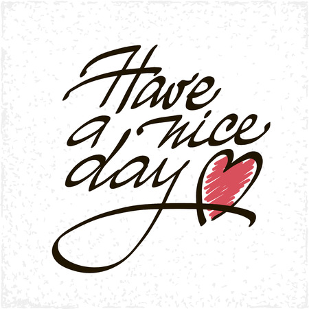 have: Have a Nice Day lettering handmade vector calligraphy. Simple stylish text design template on bright background. Hand drawn typography poster.
