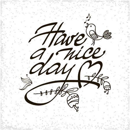 have: Have a Nice Day lettering handmade vector calligraphy. Simple stylish text design template on white background. Hand drawn typography poster. Illustration