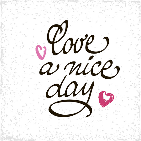 have: Love a Nice Day lettering handmade vector calligraphy. Simple stylish text design template on white background. Hand drawn typography poster.