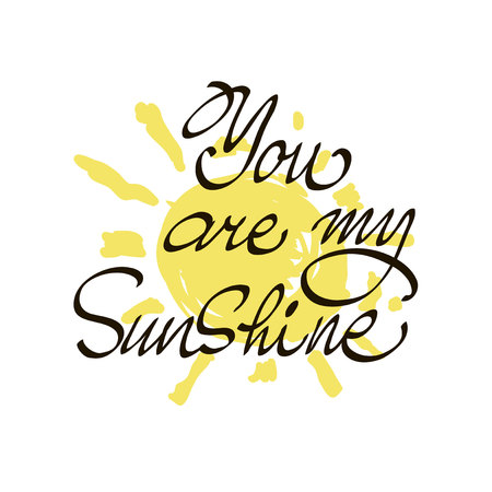 You are my sunshine. Inspirational quote. Vector lettering for valentines day cards, prints and social media content. Positive quote.  Vector modern calligraphy art. Ilustrace