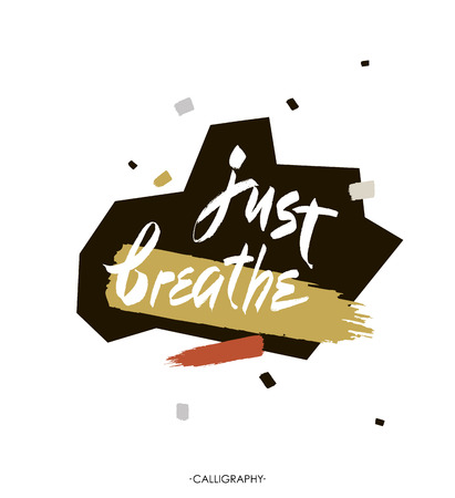 Just breathe. Inspirational quote calligraphy. brush lettering about life, calm, positive saying.