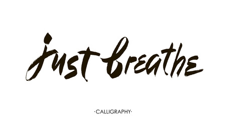 worry tension: Just breathe. Inspirational quote calligraphy. brush lettering about life, calm, positive saying. Illustration