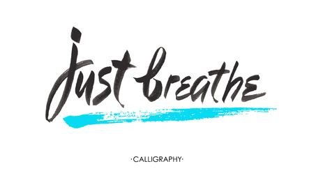 breathing: Just breathe. Inspirational quote calligraphy. Vector brush lettering about life, calm, positive saying.