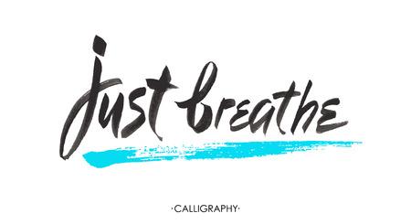 respiracion: Sólo respira. Cita inspirada caligrafía. Vector cepillo de letras sobre la vida, el decir de la calma, positivo.