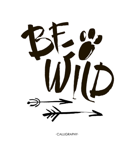 Be wild  card.  lettering background. Ink illustration. Modern brush calligraphy. Isolated on white background.