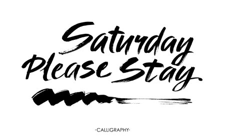 Saturday please stay. Hand drawn typography poster. T-shirt hand lettered calligraphic design. Inspirational vector typography. Vector calligraphy isolated on white background