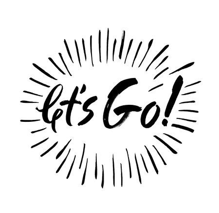 let s: Let s go vector lettering card. Hand drawn illustration phrase. Handwritten modern brush calligraphy for designe