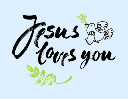 Jesus Loves You - Vector Inspirational quote. Design element for housewarming poster. Modern brush lettering print. Hand lettering for your design.