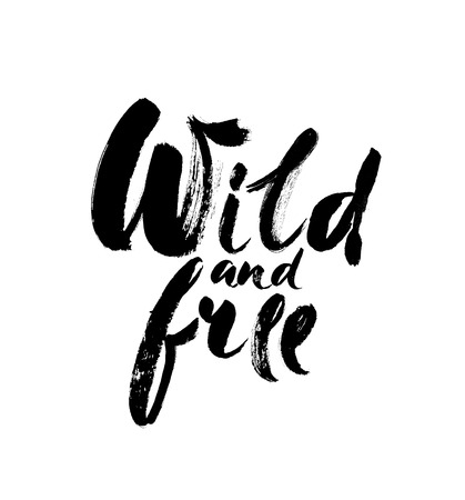 Wild and free - Hand drawn inspirational quote. Vector isolated typography design element. Brush lettering quote. Good for posters, t-shirt prints, cards, banners. Illustration