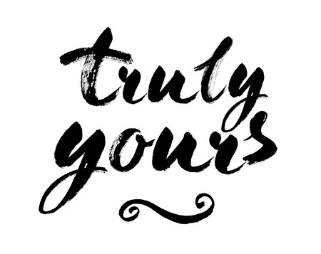 Truly yours - Inspirational wisdom quote handwritten with black ink and brush. Good for posters, t-shirts, prints, cards, banners. Modern brush calligraphy. Isolated on white background. Vector