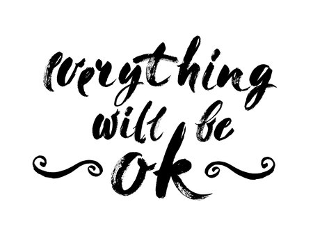 Everything Will Be Ok - Fun brush ink inscription for photo overlays, greeting card or poster design. Good for t-shirts, prints, banners. Hand lettering, typographic element for your design. Handwritten modern brush calligraphy