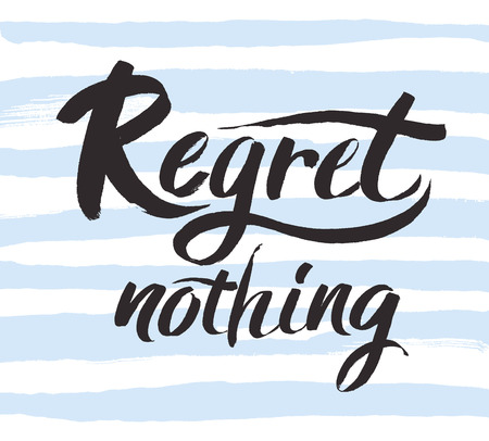 Regret nothing - inspirational quote, typography art. Black vector phase isolated on white background. Lettering for posters, cards design. Vector calligraphy art.Positive quote. Brush lettering composition. Illustration
