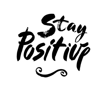 philosophic: Stay positive inscription. Greeting card with calligraphy. Hand drawn brush lettering design. Typography for banner, poster or apparel design. Isolated vector element. Black and white.