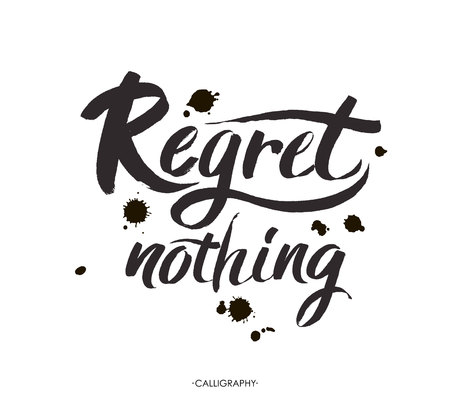 Regret nothing - inspirational quote, typography art. Black vector phase isolated on white background. Lettering for posters, cards design.