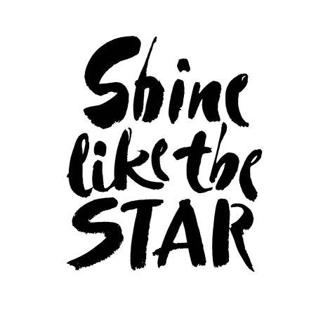 shine like the star slogan for print design. ink hand lettering on white background. Modern brush calligraphy. Vector