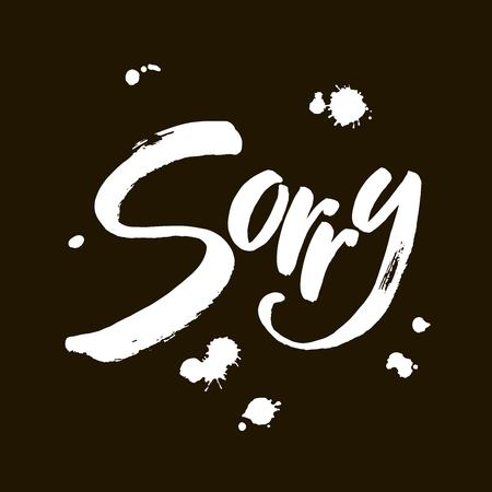 Sorry hand lettering card. Ink illustration. Modern brush calligraphy. Isolated on black background.