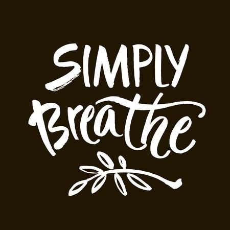 Simply breathe. Inspirational quote on black background. ink hand lettering. Modern brush calligraphy. Vector illustration