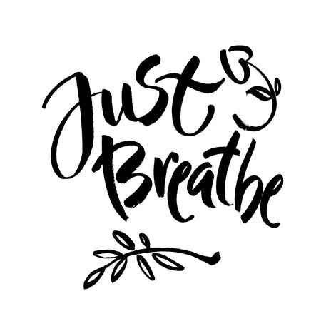 Just breathe. Inspirational quote calligraphy. Vector brush lettering about life, calm, positive saying. Modern brush calligraphy.