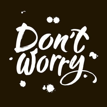 Dont worry. Hand lettering inscription. Modern brush Calligraphy. Vector Illustration. It can be used for cards, brochures, poster, article, phone case, poster, t-shirt, mug etc.