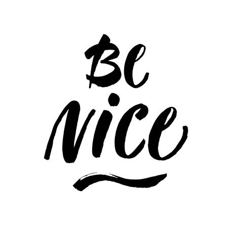Be nice - motivational quote, typography art with brush texture. Black vector phase isolated on white background. Lettering for posters, cards design.
