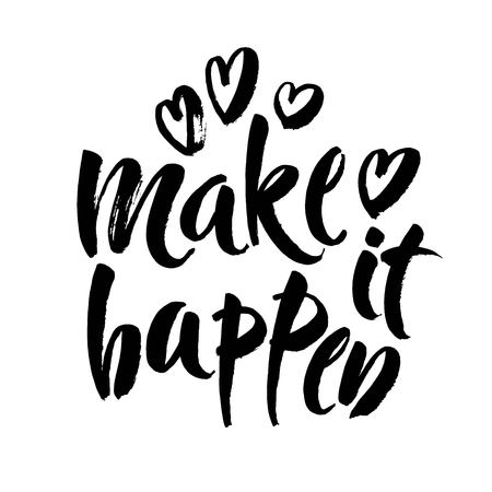 Make it happen. Black inspirational quote isolated on white background, brush typography for poster, t-shirt or card. Vector ink calligraphy art.