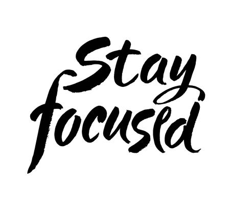 Stay focused quote. Ink hand lettering. Modern brush calligraphy. Handwritten phrase. Inspiration graphic design typography element. Cute simple vector sign.