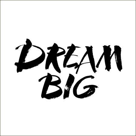 Dream big card. Ink illustration. Modern brush calligraphy. Isolated on white background. Vector illustration