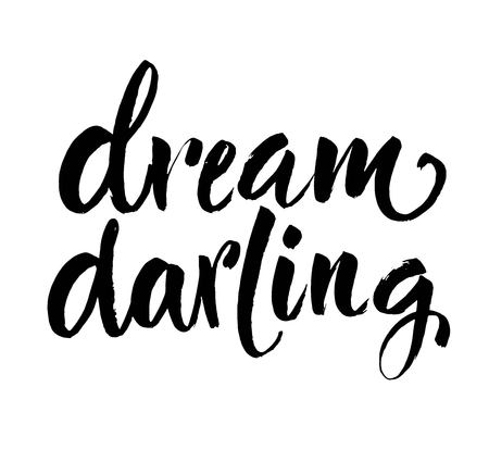 Dream Darling Quote. Hand drawn ink brush lettering. Modern brush calligraphy. Isolated on white background. Vector. Greeting card with calligraphy. Illustration