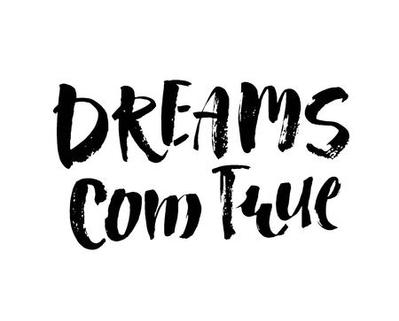 Hand drawn lettering. Ink illustration. Modern brush calligraphy. Isolated on white background. Dreams com true.