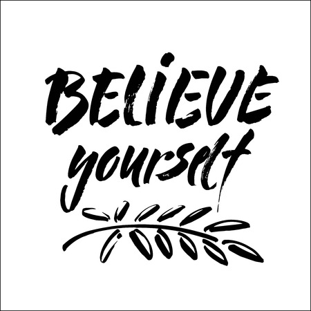 believe in yourself black and white hand lettering inscription positive typography poster, conceptual handwritten phrase, modern brush ink calligraphy vector