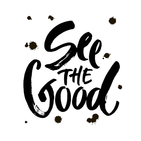 see the good black and white hand lettering positive quote, motivation and inspiration phrase to poster, t-shirt design or greeting card, calligraphy vector illustration. Modern brush calligraphy.