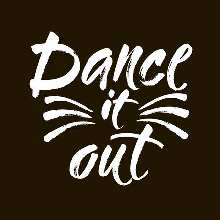 Dance it out quote lettering. Dance studio calligraphy inspiration graphic design typography element. Hand written calligraphy style postcard. Cute simple vector lettering. Hand written sign. Vector Illustration