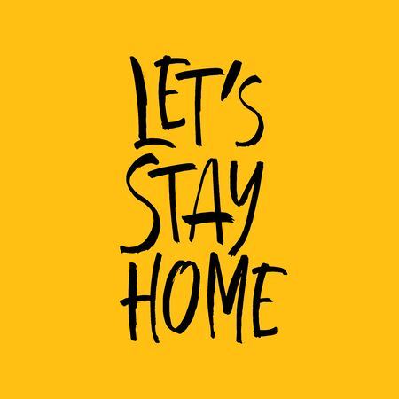 Lets stay home. Vector quote, handwritten with brush. Modern calligraphy for posters, social media content and cards. Black saying isolated on yellow background