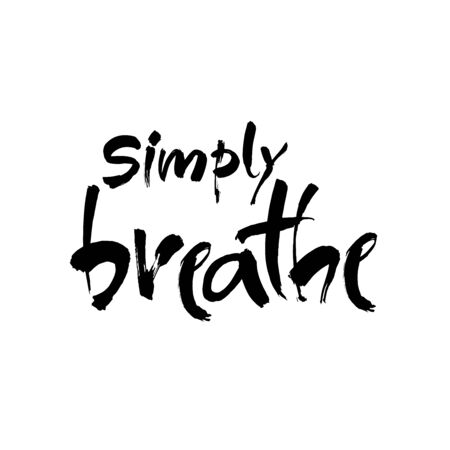 Simply breathe. Inspirational quote on white background. ink hand lettering. Modern brush calligraphy. Vector Vettoriali