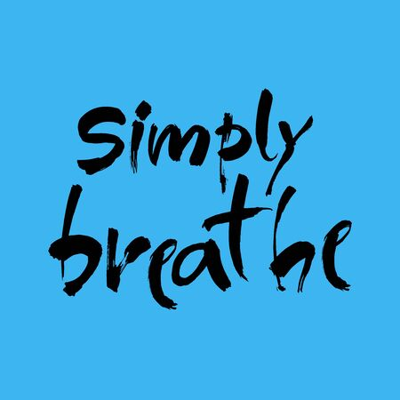 Simply breathe. Inspirational quote on blue background. ink hand lettering. Modern brush calligraphy. Vector