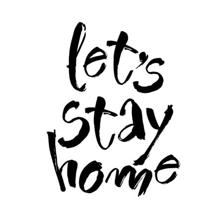 Lets stay home. Vector quote, handwritten with brush. Modern calligraphy for posters, social media content and cards. Black saying isolated on white background 向量圖像