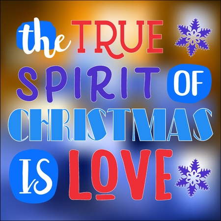 The true spirit of Christmas is love. Christmas quote. Typography for Christmas cards design, poster, print